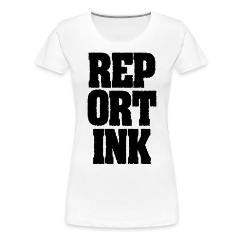 Der Klassiker: REP ORT INK! Ladies T-Shirt, Schrift schwarz - Frauen Premium T-Shirt