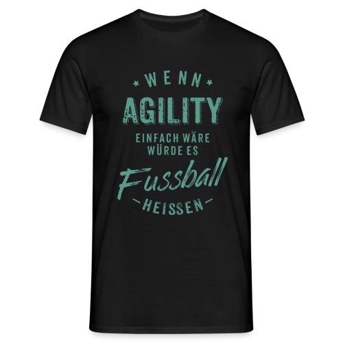 Wenn Agility einfach wäre würde es Fussball heissen - petrol RAHMENLOS - Männer T-Shirt