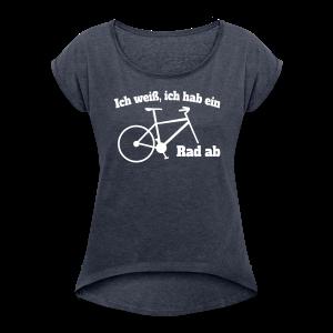 Rad ab Fahrrad Spruch T-Shirts - Frauen T-Shirt mit gerollten Ärmeln