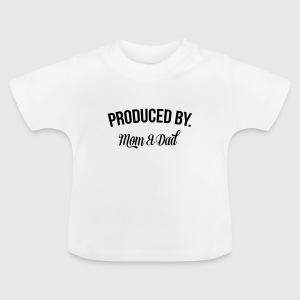 Produced by Mom & Dad Baby shirts - Baby T-shirt