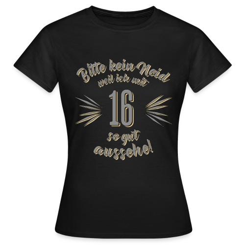 Geburtstag 16 - Bitte kein Neid grau - Rahmenlos T Shirt Geschenk - Frauen T-Shirt