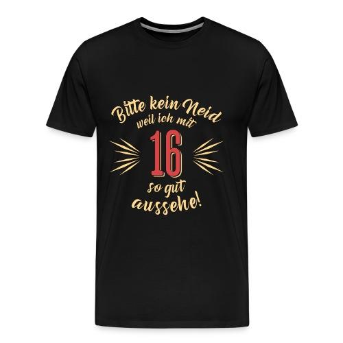 Geburtstag 16 - Bitte kein Neid - Rahmenlos T Shirt Geschenk - Männer Premium T-Shirt