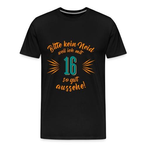 Geburtstag 16 - Bitte kein Neid petrol - Rahmenlos T Shirt Geschenk - Männer Premium T-Shirt