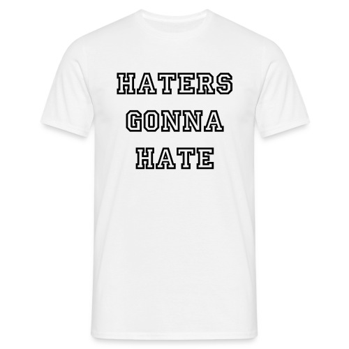 Haters gonna hate - Männer T-Shirt