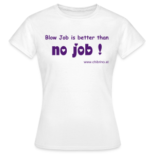 Blow Job - Kathrin H. - Frauen T-Shirt