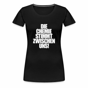 Die Chemie stimmt zwischen uns! - T-Shirt - Frauen Premium T-Shirt