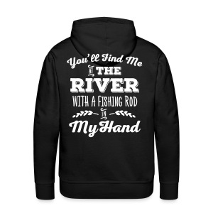 Men's Fishing Hoodie -'You'll find me at the river...' - Men's Premium Hoodie