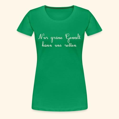 GRUENE GEWALT - Frauen Premium T-Shirt
