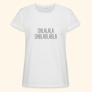 Oh lalala Ohblablabla - Women's Oversize T-Shirt