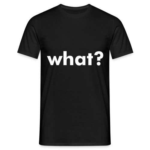 what? - Men's T-Shirt
