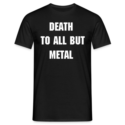 death to all but metal shirt  - Men's T-Shirt