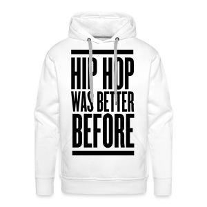 Sweater Hip hop was better before B/W - Mannen Premium hoodie