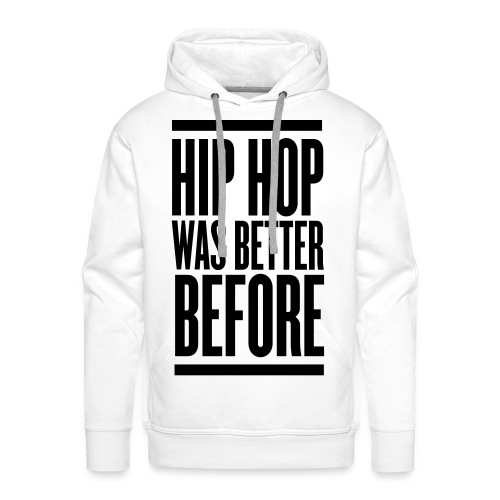 Sweater Hip hop was better before B/W - Mannen Premium hoodie