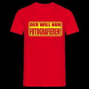 Der will nur fotografieren! - Männer T-Shirt