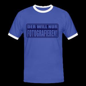 Der will nur fotografieren! - Männer Kontrast-T-Shirt
