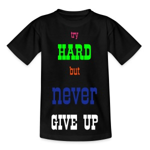 try hard but never give up - Nuorten t-paita