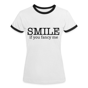 Smile if you fancy me! - Women's Ringer T-Shirt