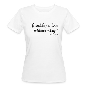 Friendship quote - Women's Organic T-shirt