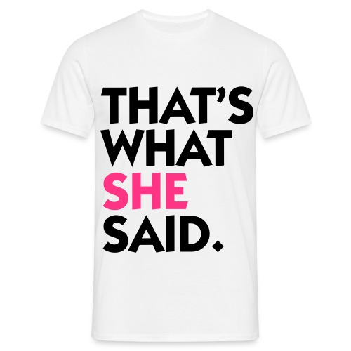 That's What She Said. - Men's T-Shirt