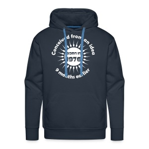 Born in 1976 - Conceived earlier - Men's Premium Hoodie
