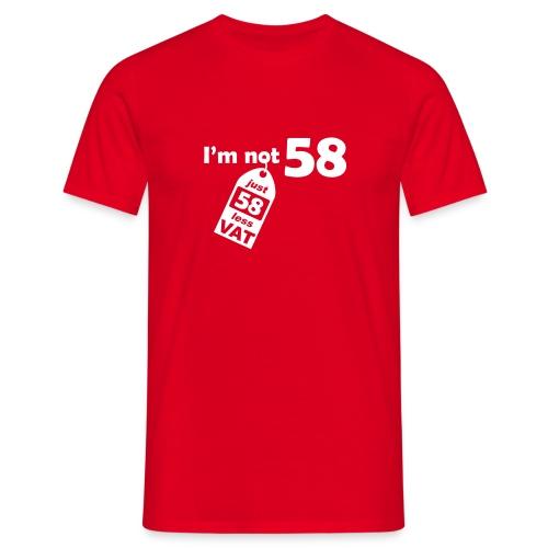 I'm not 58, I'm 58 less VAT - Men's T-Shirt
