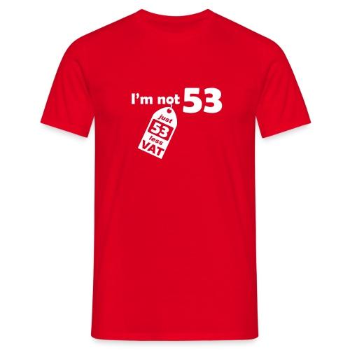 I'm not 53, I'm 53 less VAT - Men's T-Shirt