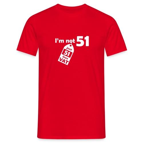 I'm not 51, I'm 51 less VAT - Men's T-Shirt