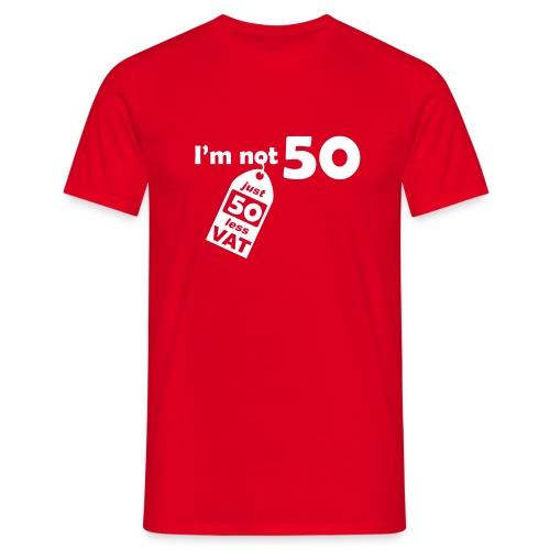 I'm not 50, I'm 50 less VAT - Men's T-Shirt