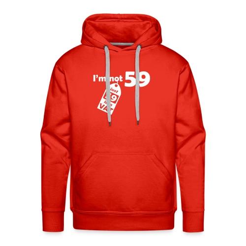 I'm not 59, I'm 59 less VAT - Men's Premium Hoodie