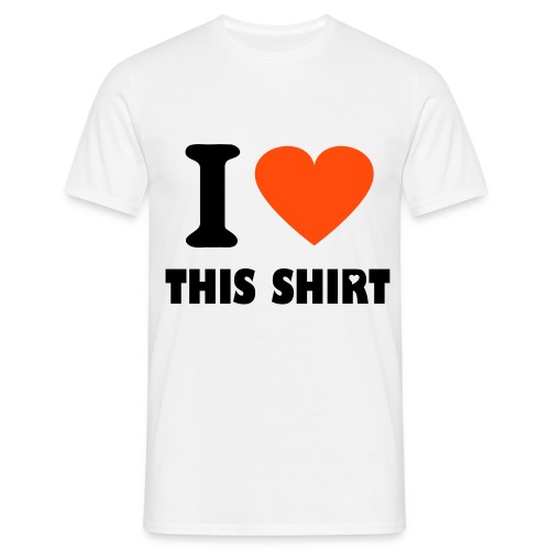 I LOVE THIS SHIRT - Men's T-Shirt