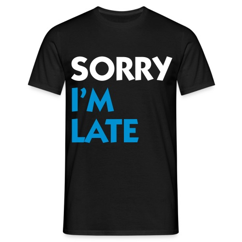 Sorry, Im Late - Men's T-Shirt