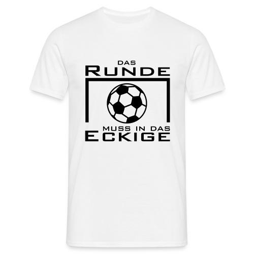 Das Runde muss in das Eckige - Männer T-Shirt