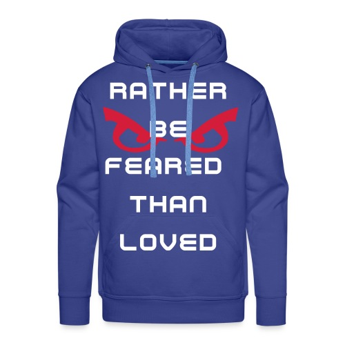 Rather be feared than loved - Men's Premium Hoodie