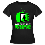 Tee shirts ~ Tee shirt Femme ~ Distraction passive