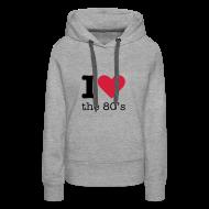 Sweaters ~ Vrouwen Premium hoodie ~ I Love the 80's Sweater
