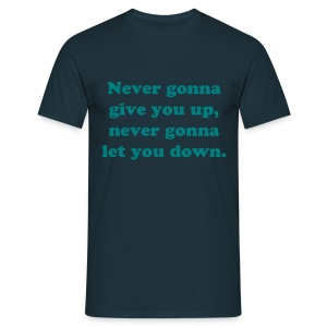 Never gonna give you up, never gonna let you down. - T-shirt Homme
