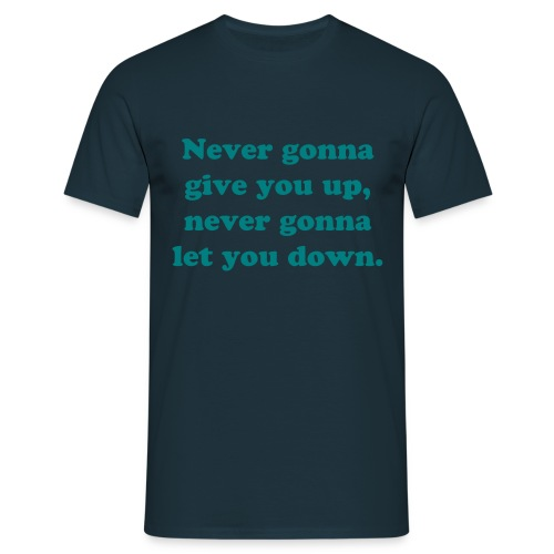 Never gonna give you up, never gonna let you down. - Men's T-Shirt