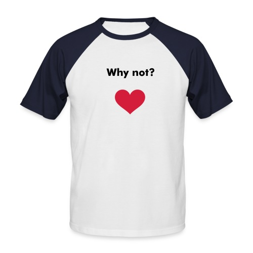 Why? - Men's Baseball T-Shirt