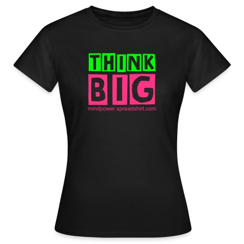 ThinkBig - neon - Women's T-Shirt