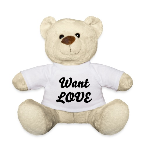 Want love - Teddy Bear