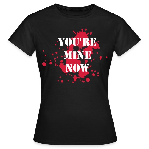You're Mine Now - DEXTER white letter tee - Women's T-Shirt