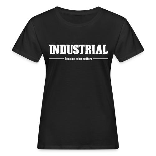 Industrial - Because Noise Matters - Organic Ladies Shirt - Women's Organic T-Shirt
