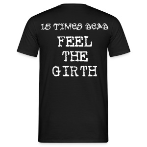 15xD Backprint Only Feel The Girth - Men's T-Shirt