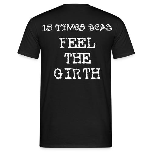 15xD Backprint Only Feel The Girth - Men's T-Shirt