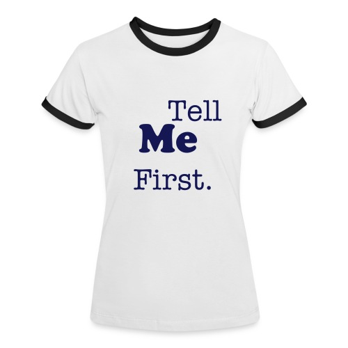 Tell Me First - Women's Ringer T-Shirt