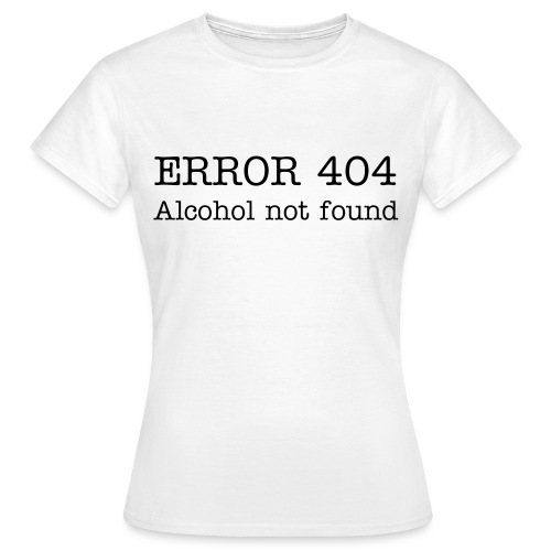 ERROR 404, Alcohol not found - T-shirt Femme