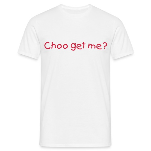 Choo get me? Tee - Men's T-Shirt