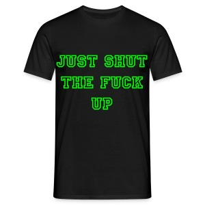 Shut the Fuck up - Männer T-Shirt