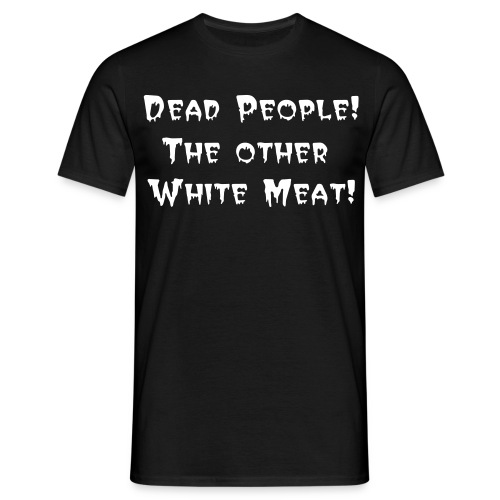 Dead People! The Other White Meat! (Mens) - Men's T-Shirt