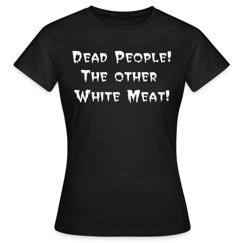 Dead People! The Other White Meat! (Womens) - Women's T-Shirt